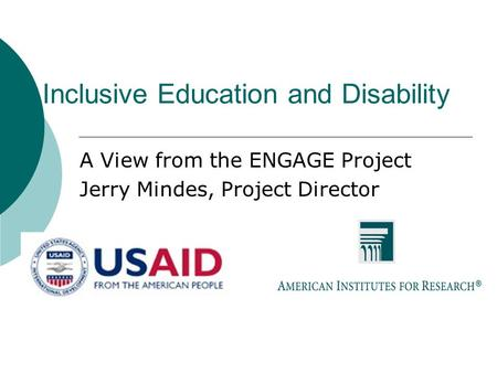 Inclusive Education and Disability A View from the ENGAGE Project Jerry Mindes, Project Director.