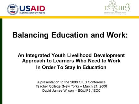 Balancing Education and Work: An Integrated Youth Livelihood Development Approach to Learners Who Need to Work In Order To Stay In Education A presentation.