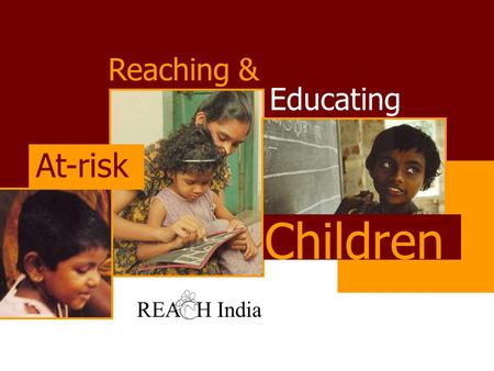 Reaching & Educating At-risk Children REA H India Reaching & Educating At-risk Children.