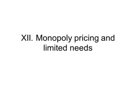 XII. Monopoly pricing and limited needs. The basic idea: Take a Dixit-Stiglitz type model If utility is non homothetic, the markup depends on how much.