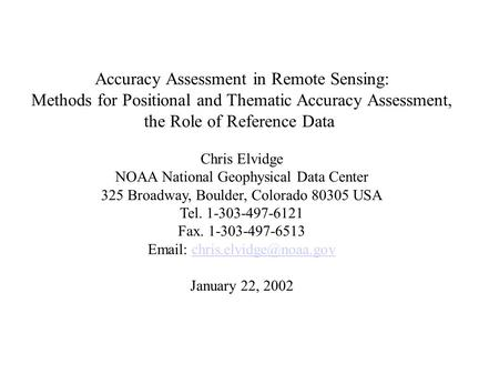 Accuracy Assessment in Remote Sensing: Methods for Positional and Thematic Accuracy Assessment, the Role of Reference Data Chris Elvidge NOAA National.