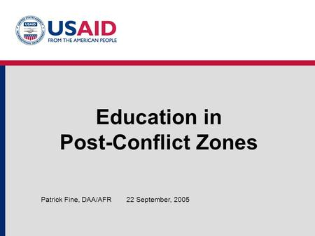 Education in Post-Conflict Zones 22 September, 2005Patrick Fine, DAA/AFR.