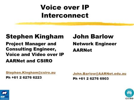 Voice over IP Interconnect Stephen Kingham Project Manager and Consulting Engineer, Voice and Video over IP AARNet and CSIRO Ph.