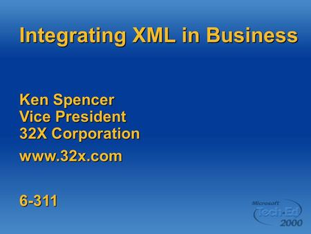 Integrating XML in Business Ken Spencer Vice President 32X Corporation www.32x.com6-311.