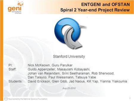 Sponsored by the National Science Foundation 1 ENTGENI and OFSTAN Spiral 2 Year-end Project Review Stanford University PI: Nick McKeown, Guru Parulkar.