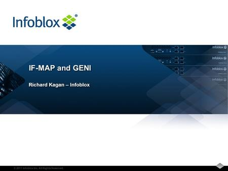 © 2011 Infoblox Inc. All Rights Reserved. IF-MAP and GENI Richard Kagan – Infoblox.