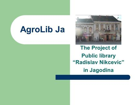 "AgroLib Ja The Project of Public library ""Radislav Nikcevic"" in Jagodina."