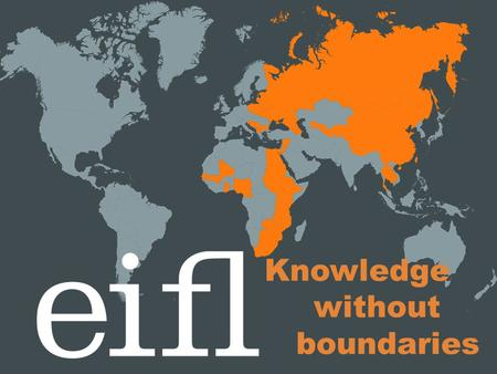 Knowledge without boundaries. EIFL Programmes and Services www.eifl.net.