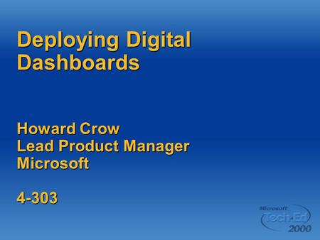 Deploying Digital Dashboards Howard Crow Lead Product Manager Microsoft