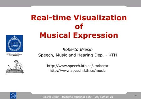 1 Roberto Bresin – Humaine Workshop S2S 2 – 2004.09.19_21 Real-time Visualization of Musical Expression Roberto Bresin Speech, Music and Hearing Dep. -