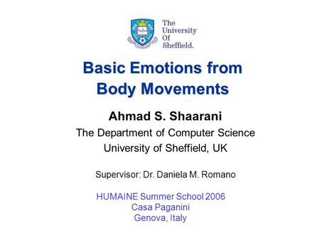 HUMAINE Summer School - September 2006 1 Basic Emotions from Body Movements HUMAINE Summer School 2006 Casa Paganini Genova, Italy Ahmad S. Shaarani The.