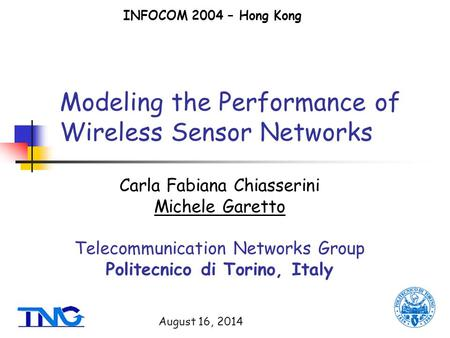 August 16, 2014 Modeling the Performance of Wireless Sensor Networks Carla Fabiana Chiasserini Michele Garetto Telecommunication Networks Group Politecnico.
