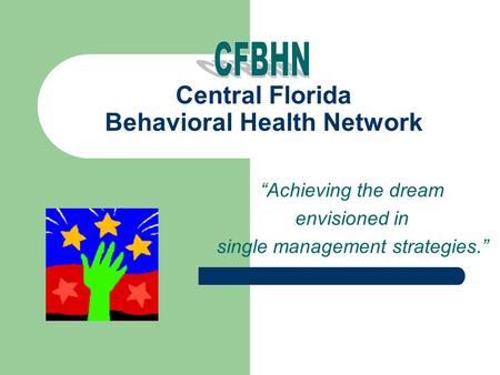 "Central Florida Behavioral Health Network ""Achieving the dream envisioned in single management strategies."""
