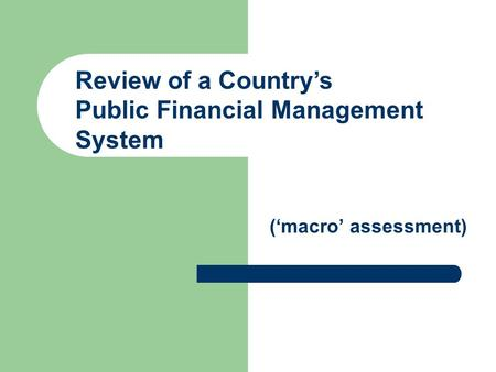 Review of a Country's Public Financial Management System ('macro' assessment)