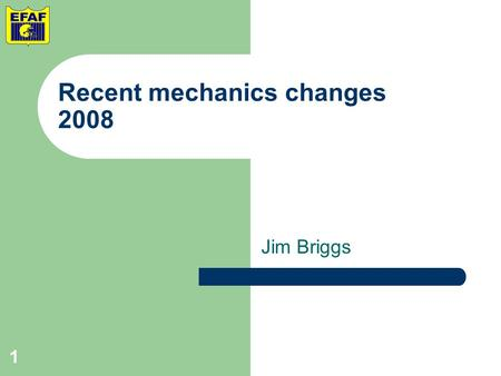 Jim Briggs 1 Recent mechanics changes 2008. POSITIONS AND RESPONSIBILITIES 2.