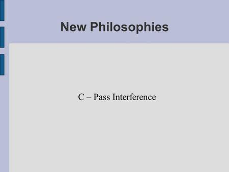 New Philosophies C – Pass Interference. Passing Philosophies - DPI Most of us are very familiar with the categories, but let's refresh our minds. Actions.