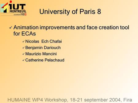 University of Paris 8 Animation improvements and face creation tool for ECAs Animation improvements and face creation tool for ECAs Nicolas Ech Chafai.