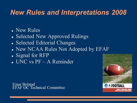 New Rules and Interpretations 2008 New Rules Selected New Approved Rulings Selected Editorial Changes New NCAA Rules Not Adopted by EFAF Signal for RFP.