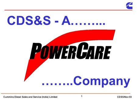 Cummins Diesel Sales and Service (India) Limited CDSS/Nov 03 1 CDS&S - A……... ……..Company.