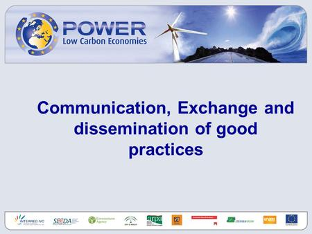 Communication, Exchange and dissemination of good practices.