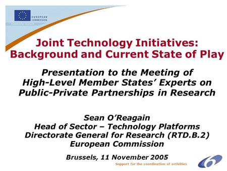 Support for the coordination of activities Joint Technology Initiatives: Background and Current State of Play Presentation to the Meeting of High-Level.