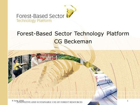 9 June 20051 Forest-Based Sector Technology Platform CG Beckeman.