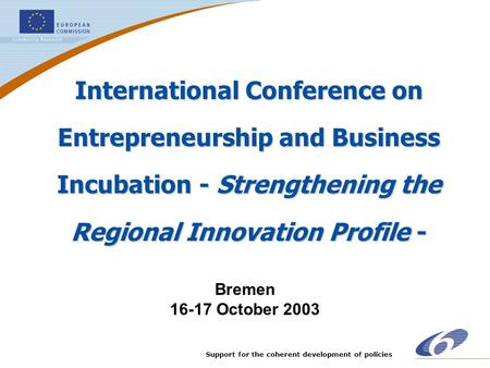 Support for the coherent development of policies International Conference on Entrepreneurship and Business Incubation - Strengthening the Regional Innovation.