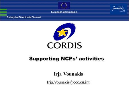Enterprise Directorate General European Commission Supporting NCPs' activities Irja Vounakis