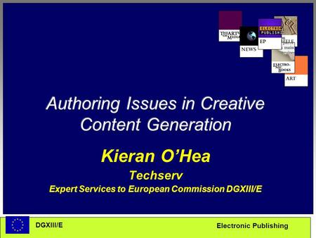 Electronic Publishing DGXIII/E Kieran O'Hea Techserv Expert Services to European Commission DGXIII/E.