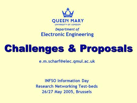 Department of Electronic Engineering Challenges & Proposals INFSO Information Day Research Networking Test-beds 26/27 May 2005,