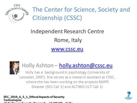 The Center for Science, Society and Citizenship (CSSC) Independent Research Centre Rome, Italy  Holly Ashton –