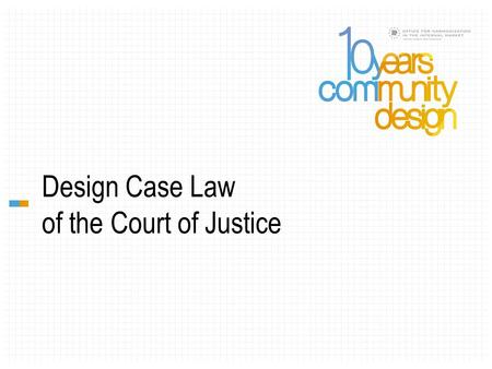 Design Case Law of the Court of Justice. Dr. Catherine Jenewein Former Legal Secretary to Judge Azizi, General Court, Court of Justice of the European.