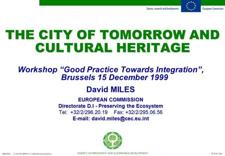 "25.06.99 - Slide 1 CE-DG XII-D D:/DATA/POWERPNT/D. MILES/ACE-workshop-Dec99.ppt THE CITY OF TOMORROW AND CULTURAL HERITAGE Workshop ""Good Practice Towards."