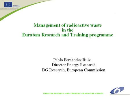 EURATOM RESEARCH AND TRAINING ON NUCLEAR ENERGY. Introduction Waste management and disposal is a responsibility for the present generation benefiting.