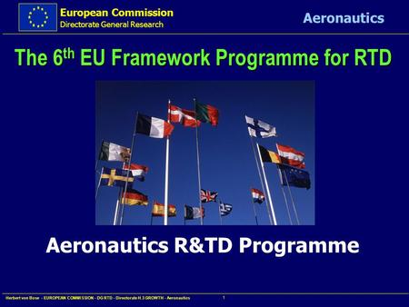 European Commission Directorate General Research Aeronautics Herbert von Bose - EUROPEAN COMMISSION - DG RTD - Directorate H.3 GROWTH - Aeronautics 1.