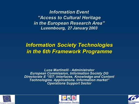 "Information Event ""Access to Cultural Heritage in the European Research Area"" Luxembourg, 27 January 2003 Information Society Technologies in the 6th Framework."