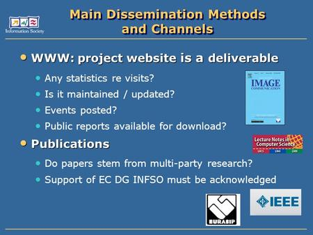 Main Dissemination Methods and Channels WWW: project website is a deliverable WWW: project website is a deliverable Any statistics re visits? Is it maintained.