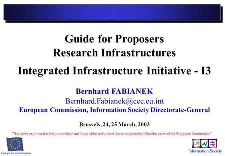 Guide for Proposers Research Infrastructures Integrated Infrastructure Initiative - I3 Bernhard FABIANEK European Commission,