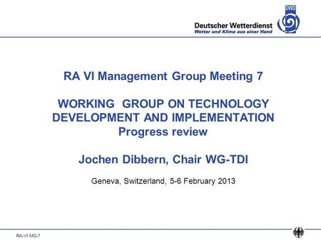 RA-VI MG-7 RA VI Management Group Meeting 7 WORKING GROUP ON TECHNOLOGY DEVELOPMENT AND IMPLEMENTATION Progress review Jochen Dibbern, Chair WG-TDI Geneva,