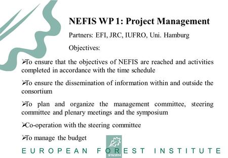 8/16/2014 E U R O P E A N F O R E S T I N S T I T U T E  To ensure that the objectives of NEFIS are reached and activities completed in accordance with.