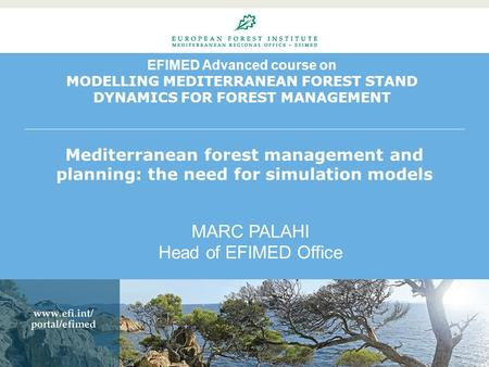 EFIMED Advanced course on MODELLING MEDITERRANEAN FOREST STAND DYNAMICS FOR FOREST MANAGEMENT Mediterranean forest management and planning: the need for.