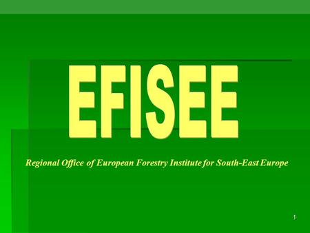 1 Regional Office of European Forestry Institute for South-East Europe.