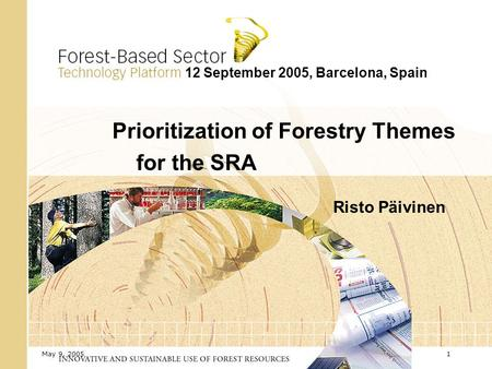 May 9, 20051 12 September 2005, Barcelona, Spain Prioritization of Forestry Themes for the SRA Risto Päivinen.