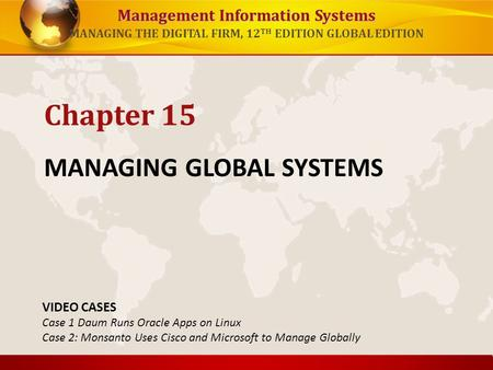Management Information Systems MANAGING THE DIGITAL FIRM, 12 TH EDITION GLOBAL EDITION MANAGING GLOBAL SYSTEMS Chapter 15 VIDEO CASES Case 1 Daum Runs.