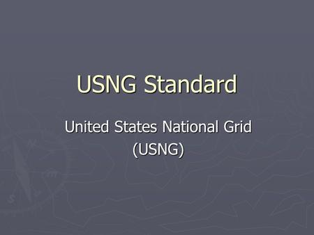 USNG Standard United States National Grid (USNG).