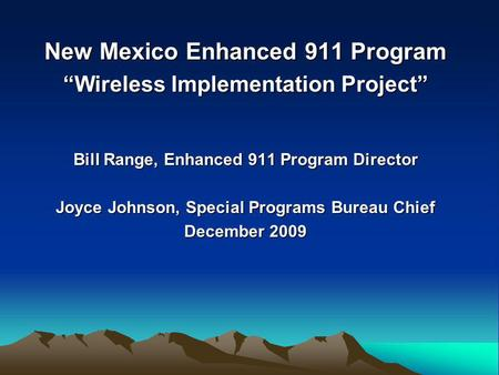 "New Mexico Enhanced 911 Program ""Wireless Implementation Project"" Bill Range, Enhanced 911 Program Director Joyce Johnson, Special Programs Bureau Chief."