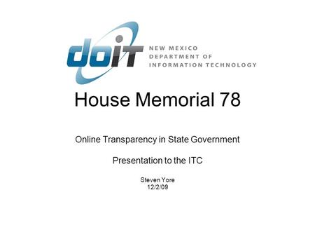 House Memorial 78 Online Transparency in State Government Presentation to the ITC Steven Yore 12/2/09.
