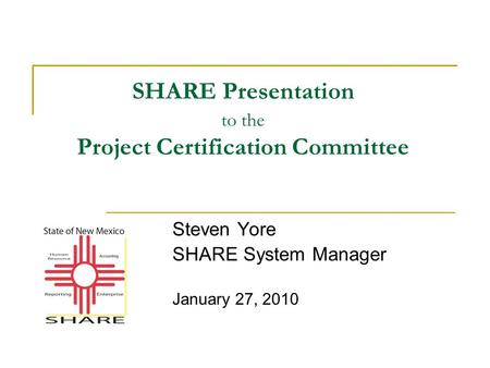 SHARE Presentation to the Project Certification Committee Steven Yore SHARE System Manager January 27, 2010.
