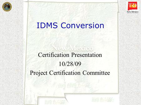 IDMS Conversion Certification Presentation 10/28/09 Project Certification Committee.