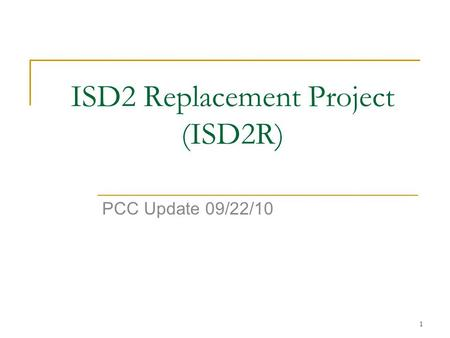 1 ISD2 Replacement Project (ISD2R) PCC Update 09/22/10.